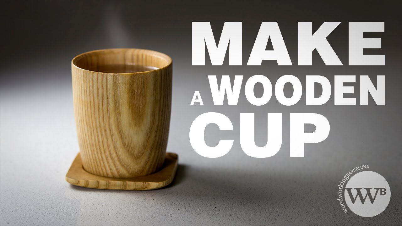 How To Make A Wooden Cup You