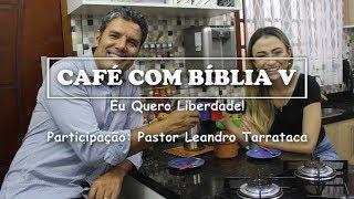 Baixar Café com Bíblia 5 | Eu Quero Liberdade! | Participação: Pastor Leandro Tarrataca