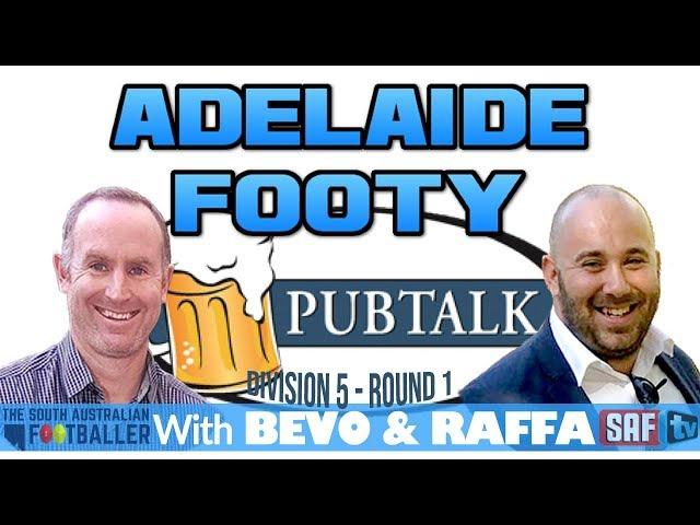 Adelaide Footy PubTalk with Bevo & Raffa | Division 5 - Round 1 2019