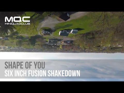 Six Inch Fusion Shakedown // Shape of You
