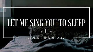 Lullabies (Part II) - Girlfriend Roleplay (Gender-Neutral) - [singing, soft-spoken, kisses]