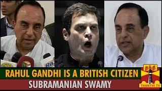 Rahul Gandhi is a British Citizen : Subramanian Swamy spl tamil hot news video 16-11-2015
