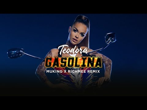 TEODORA – GASOLINA (MUKING X RICHMEE REMIX)