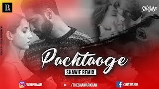 Pachtaoge (Remix) | Shawie | Arijit Singh | Vicky Kaushal | Nora Fatehi | B Praak | LR