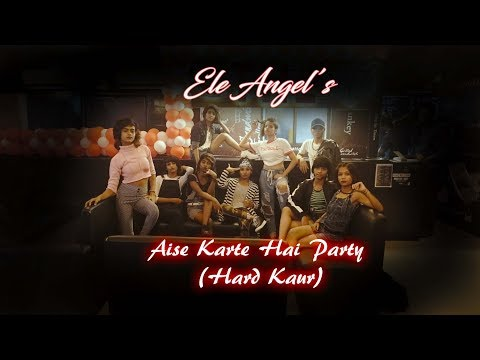 Aise Karte Hai Party | Hard Kaur | Dance Choreography | Ele Angels