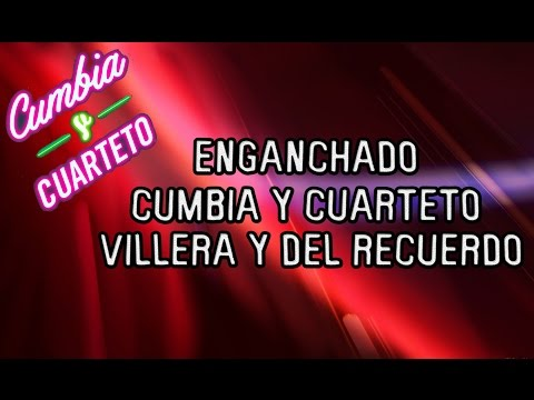 Enganchados - Cumbia Y Cuarteto, Cumbia Villera Y Del Recuerdo