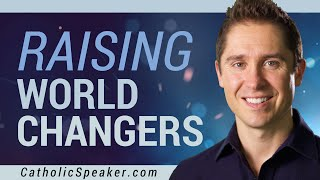 Raising World Changers (Catholic Parenting) - speaker Ken Yasinski