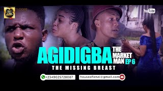 MISSING BREAST ( Agidigba The Market Man Episode 6 ) - House Of Lenzi