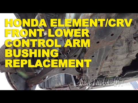 Honda Element/CRV Front Lower Control Arm Bushing Replacement -EricTheCarGuy