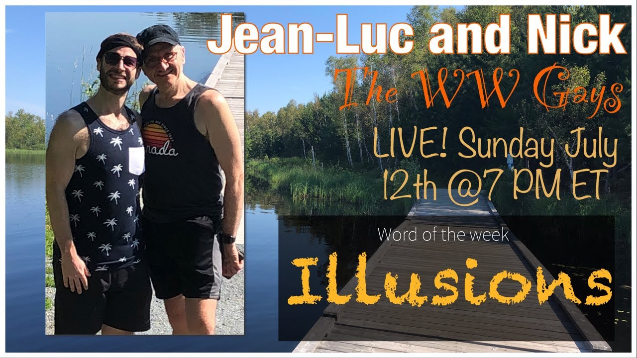 """WW Gays LIVE July 12th, This weeks word... """"Illusions"""""""