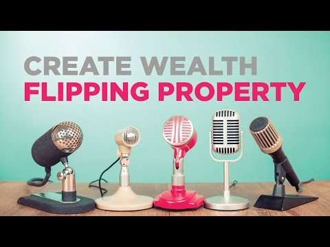 Create Wealth Flipping Property