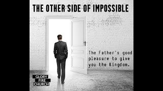 The other side of Impossible The Fathers pleasure to give you the Kingdom