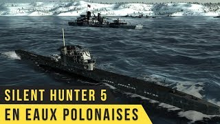 Silent Hunter 5 Gameplay #1 Eaux polonaises! FR
