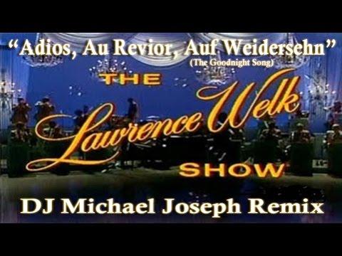 (Remix) Lawrence Welk - Adios, Au Revior, Auf Weidersehn (The Goodnight Song) by DJ Michael Joseph)