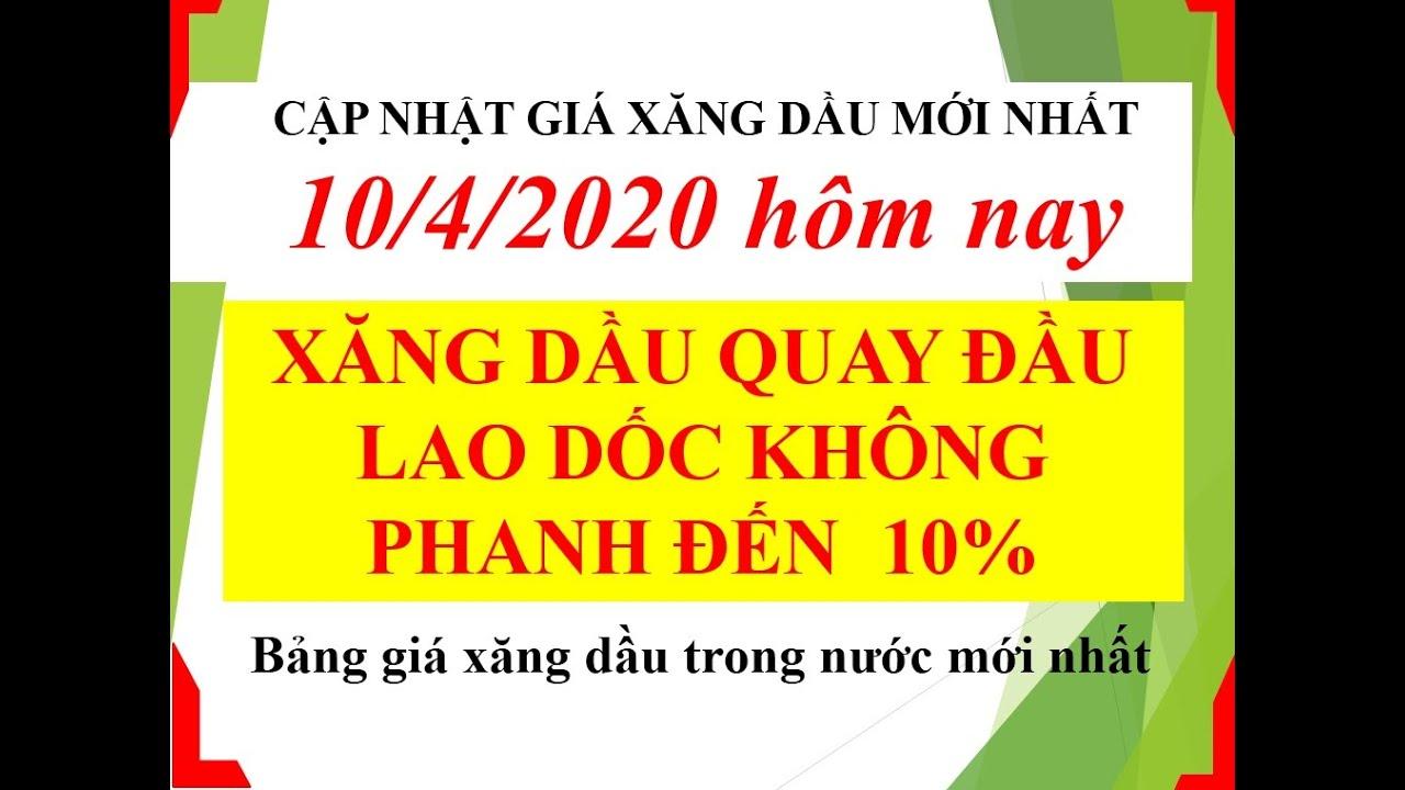 GIÁ XĂNG DẦU 10/4/2020  LAO DỐC KHÔNG PHANH ĐẾN GẦN 10%