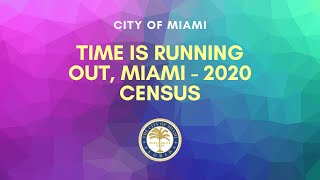Time is Running Out, Miami - 2020 Census