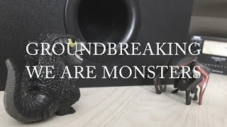 Groundbreaking | We Are Monsters (Official Lyric Video)