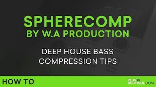 SphereComp By WA Production | Compression Deep House Bass Tutorial