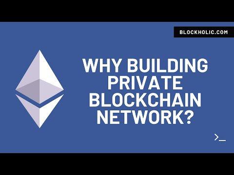Part 2 – Why Building Private Ethereum Blockchain Network (Blockholic) – 4K Video