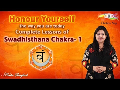 Honour yourself the way you are today: Complete Lessons of Swadhisthana Chakra - (1)