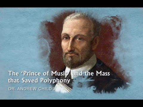 The 'Prince of Music' and the Mass that Saved Polyphony by Dr. Andrew Childs