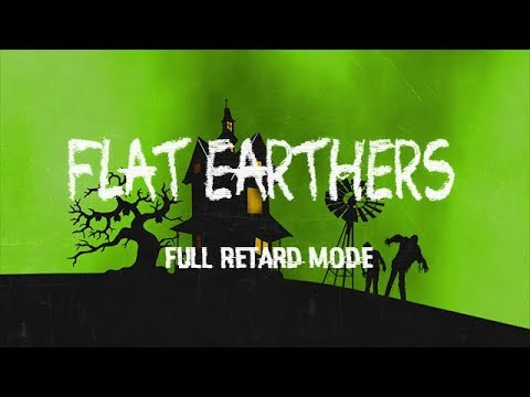 Flat Earthers Full Retard Mode Episode 34 thumbnail