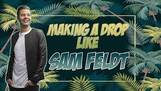 Making A Tropical House Drop Like Sam Feldt