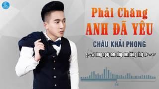 Phải Chăng Anh Đã Yêu - Châu Khải Phong [Audio Official]