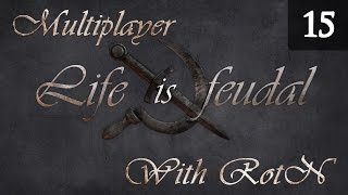 Life is Feudal Your Own - Multiplayer Gameplay with RotN - Episode 15