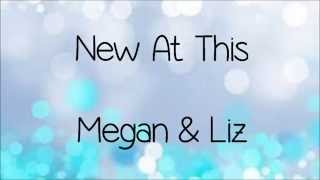 Megan and Liz  - New At This (Lyrics)