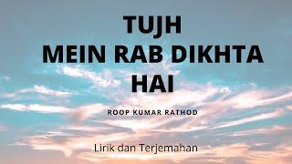 Tujh Mein Rab Dikhta Hai - Roop Kumar Rathod   Lirik dan Terjemahan