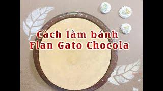 Cách làm bánh Flan Gato Chocola ( Flan Bông lan Chocola ) - Bếp Mai Bakery