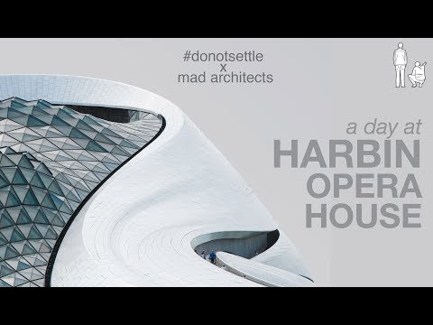 A DAY AT THE HARBIN OPERA HOUSE - #donotsettle x MAD Architects