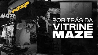POR TRÁS DA VITRINE - MAZE SHOP | MAZE FEST