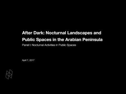 After Dark: Nocturnal Landscapes and Public Spaces in the Arabian Peninsula, Panel I