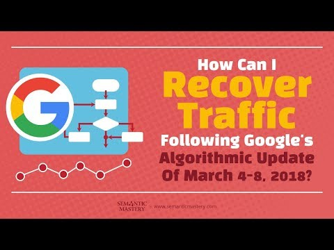 How Can I Recover Traffic Following Google's Algorithmic Update Of March 4-8, 2018?