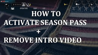 How to activate your Rainbow Six Siege Season Pass and Skip Intro Video (In Description)