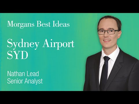 Morgans Best Ideas – Sydney Airport (ASX:SYD): Nathan Lead, Senior Analyst