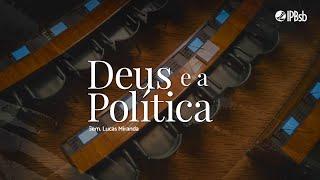 2021-10-10 - Deus e a Política - Provérbios 8.15-16 - Sem. Lucas Miranda - Transmissão Matutina