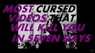 Most Cursed Videos That Will Kill You In Seven Days