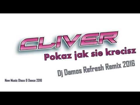 Cliver Pokaz Jak Sie Krecisz 2016 Dj Damos Refresh Remix Youtube