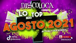 sesión DJ DISCOLOCA Lo Más Top AGOSTO 2021 (Actual + Old School)