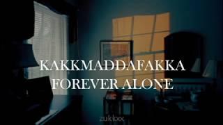 kakkmaddafakka / forever alone lyrics