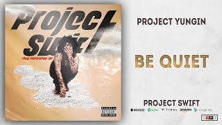 Project Youngin - Be Quiet (Project Swift)