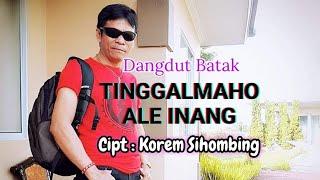 TINGGALMAHO ALE INANG Cipt:Korem Sihombing Dangdut Batak