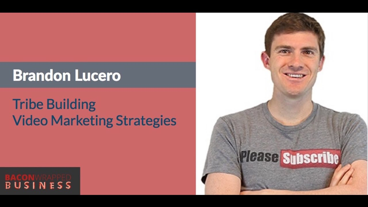Video Marketing To Build Your Tribe With Brandon Lucero Podcast