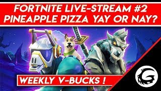 Fortnite Live-Stream #2 - Pineapple Pizza Yay or Nay? Weekly V-Bucks!   Gaming Instincts