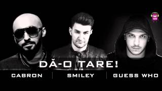 Repeat youtube video Smiley feat. Cabron & Guess Who - Da-o tare! (2013 HaHaHa Production)