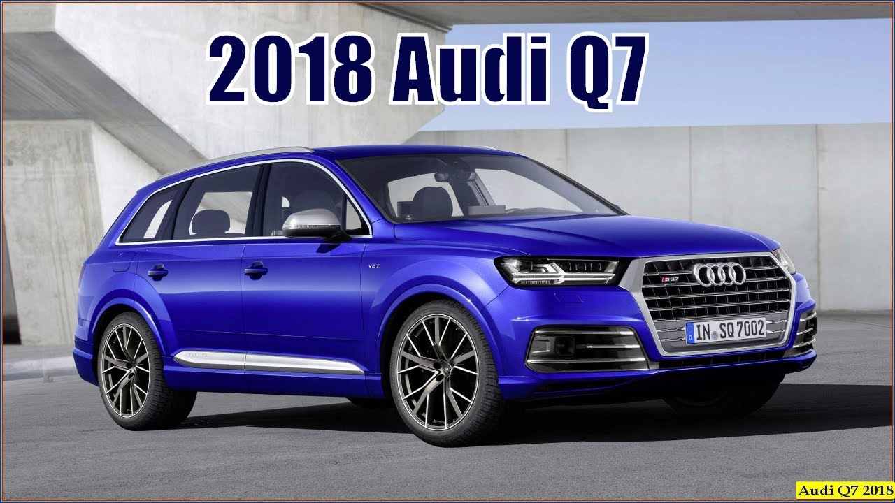 New Audi Q7 2018 Interior Exterior And Reviews