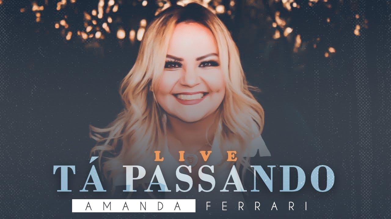 AMANDA FERRARI - TÁ PASSANDO / LIVE